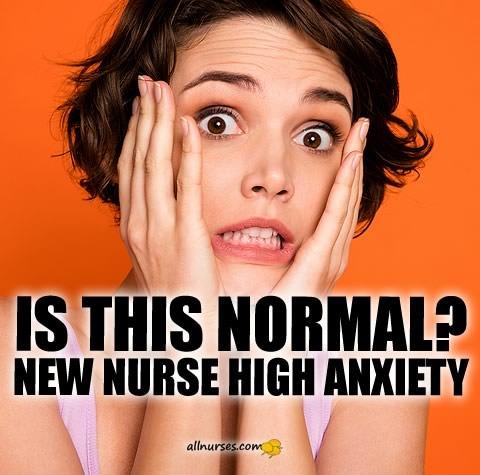 new-nurse-high-anxiety-normal.jpg.00f45a47efdeb68037a086979c89af85.jpg