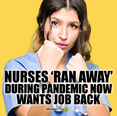 nurses-ran-away-during-covid-want-job-back.jpg.b1d7ab70cdcb7e79e1f524deaed46954.jpg