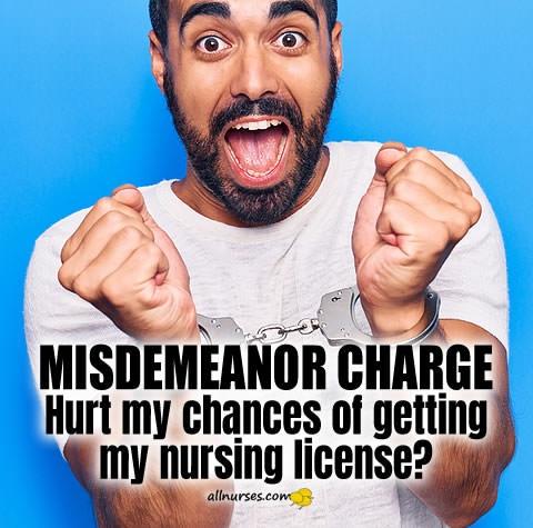misdemeanor-charge-hurst-my-chances-of-getting-nursing-license.jpg.73e4421c9e05ad90f997f9a300b1f667.jpg