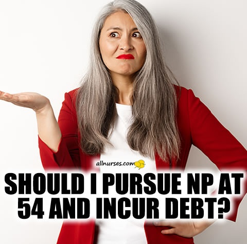 should-pursue-nurse-practitioner-program-at-my-age-and-incur-debt.jpg.2f61e2bdda07f7733fa374c4cbc0d2c2.jpg