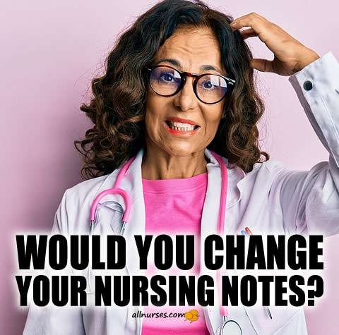 would-you-change-your-nursing-notes.jpg.496d1047130647266ab052871e12f928.jpg