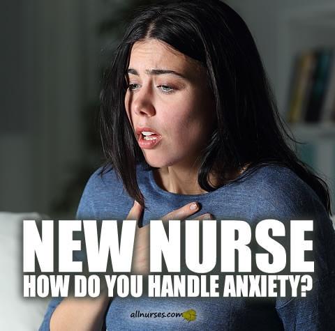 new-nurse-how-do-you-handle-anxiety.jpg.b0106acba9202210b7a0929739e0a867.jpg