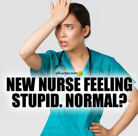 new-nurse-feeling-stupid-normal.jpg.155c545b0bee60ea3b90a8081f6939d4.jpg