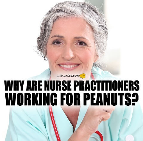 why-are-nurse-practitioners-working-for-peanuts.jpg.e17b0af21787678f482aab2c6946a6ce.jpg