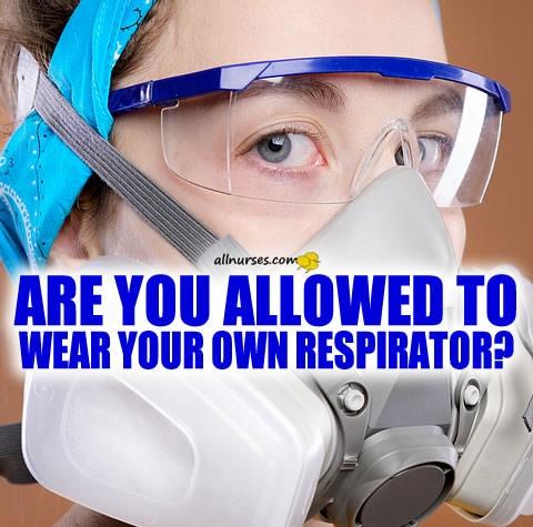 nurse-are-you-allowed-wear-own-respirator.jpg.c6c945efd0e258d80a8df1a75538565b.jpg