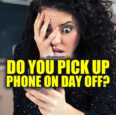 nurse-do-you-pick-up-phone-day-off.jpg.88ec894360f0b5484ab5904076deba30.jpg