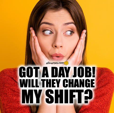 got-day-nursing-job-will-they-change-my-shift.jpg.f7120bf2a94b8a1c506349ee8b867196.jpg