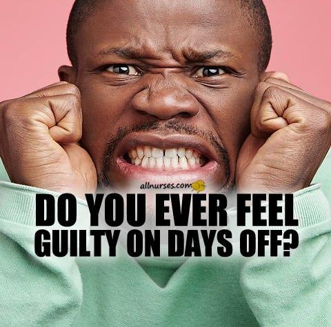 nurse-feeling-guilty-days-off.jpg.a7b9d381c0d765d92a9e498ade56bf6d.jpg