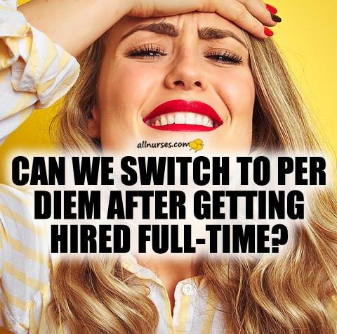 nurse-per-diem-switch-full-time-hire.jpg.d4eb1b301298341a799faa1a7addf71d.jpg