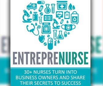 View the product Entreprenurse: 30+ Nurses Turn Into Business Owners and Share Their Secrets to Success