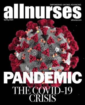 Allnurses Magazine Spring 2020 Issue - Pandemic: The Covid-19 Crisis
