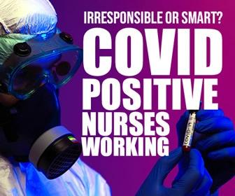 COVID-Positive Nurses Working: Irresponsible or Smart?